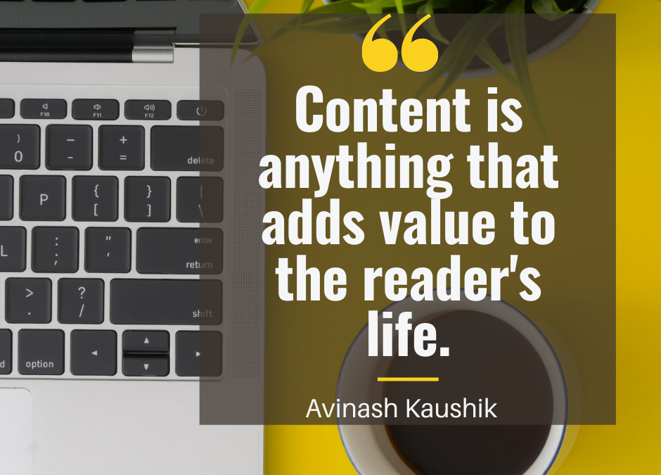 Quote: Content is anything that adds value to the reader's life