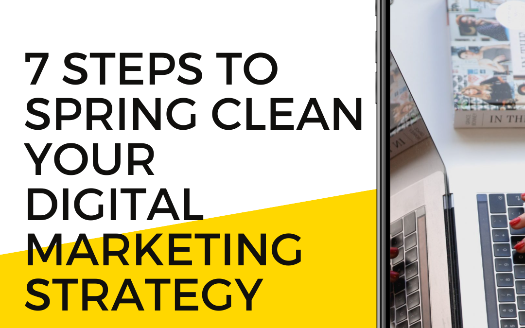 7 steps to spring cleaning your digital marketing strategy